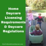 Home Daycare Licensing Requirements & Daycare Regulations
