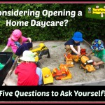 Considering Opening A Home Daycare? Five Questions to Ask Yourself!