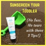 Sunscreen Your Toddler – No Fuss, No Tears with these 3 Tips!
