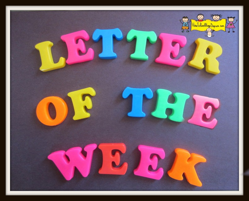 Letter of the Week Program- Introduction - How To Run A Home Daycare