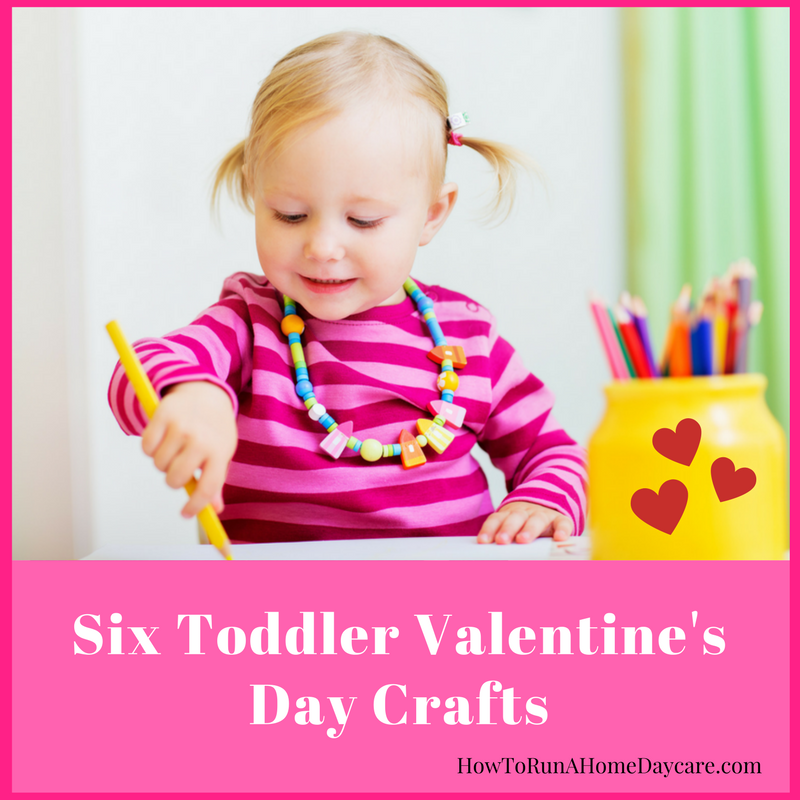 Six Toddler Valentine S Day Crafts How To Run A Home Daycare