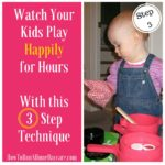 Watch Your Kids Play Happily for Hours With This 3 Step Technique – Today is Step Three!