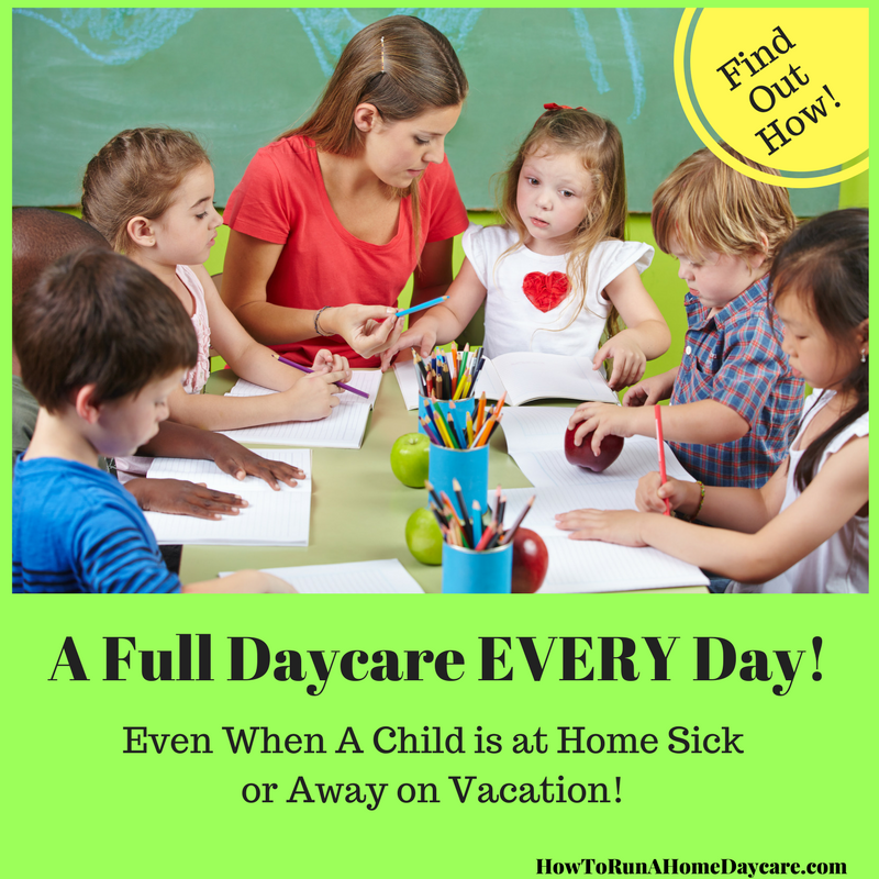 A Full Daycare EVERY Day! Even When A Child is at Home Sick or Away ...