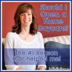 Should I Open a Home Daycare? The #1 Reason that helped me!  – a video
