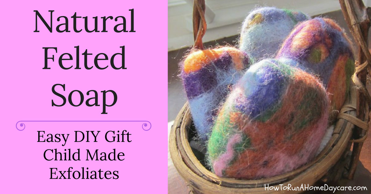 Natural Felted Soap Easy Diy Gift How To Run A Home Daycare