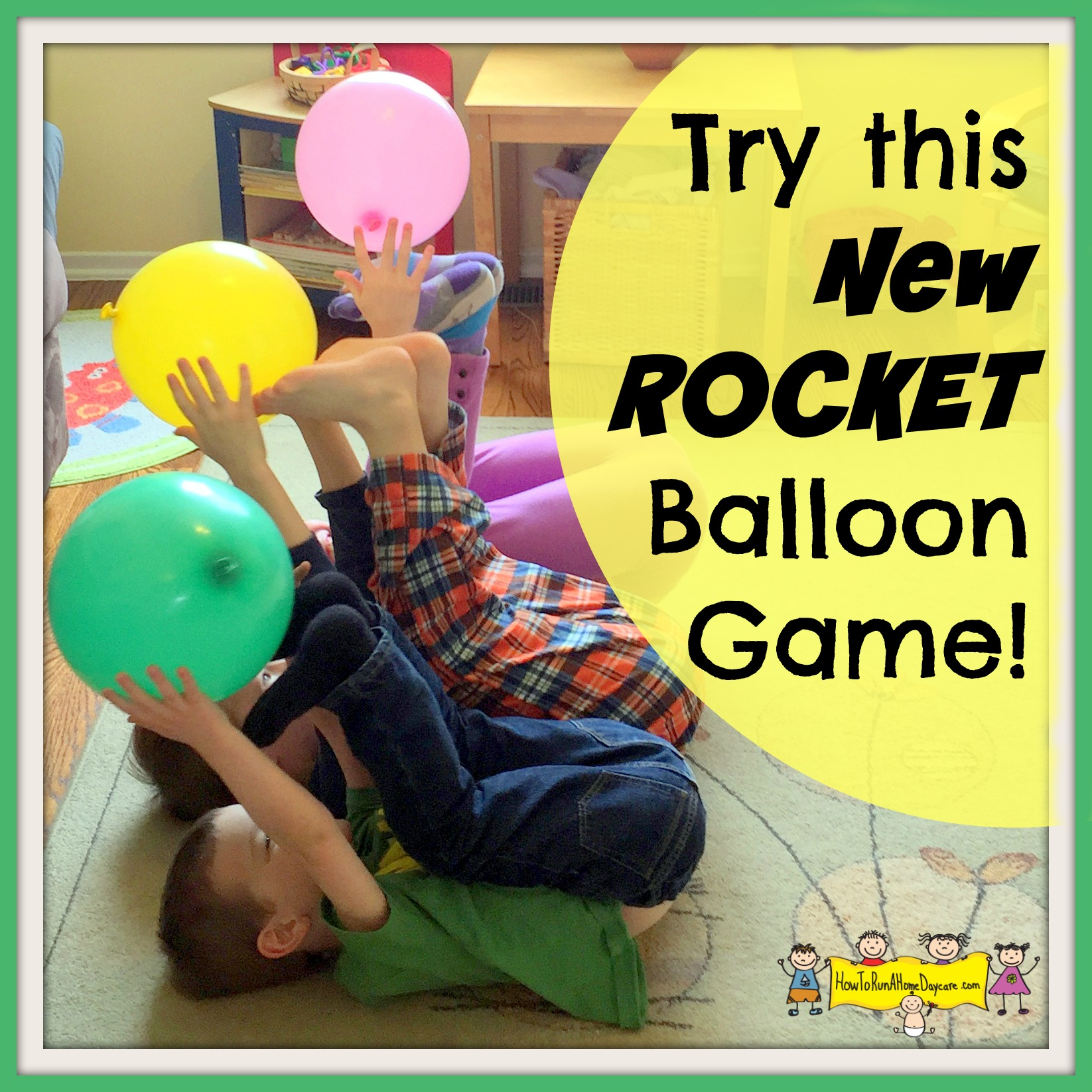 Try This New Rocket Balloon Game How To Run A Home Daycare