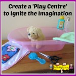 "Create a ""Play Centre"" to Ignite the Imagination"