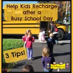 Help Kids Recharge after a Busy School Day -3 Tips