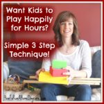 Want Your Kids to Play Happily for Hours? Try this Simple 3 Step Technique!